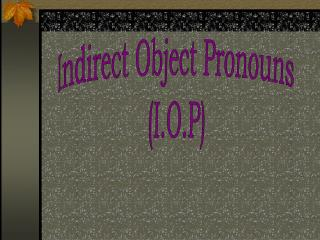 Indirect Object Pronouns  (I.O.P)
