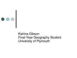 Katrina Gibson Final Year Geography Student University of Plymouth