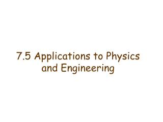 7.5 Applications to Physics and Engineering