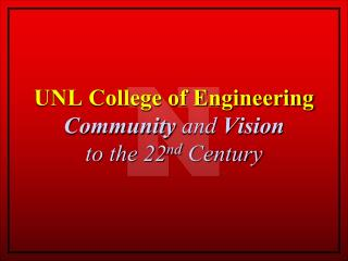 UNL College of Engineering Community and Vision to the 22nd Century