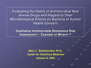 Mary J.  Bartholomew, Ph.D. Center for Veterinary Medicine January 9, 2003