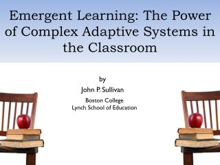 Emergent Learning: The Power of Complex Adaptive Systems in the Classroom