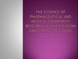 THE ESSENCE OF Pharmaceutical and medical commodity research. Classification and coding of goods