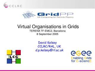 Virtual Organisations in Grids TERENA TF-EMC2, Barcelona 8 September 2005