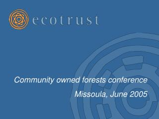 Community owned forests conference Missoula, June 2005