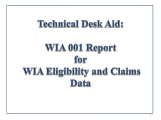 Technical Desk Aid: WIA 001 Report for  WIA Eligibility and Claims Data