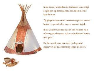 In de zomer woonden de indianen in een tipi, ze gingen op bizonjacht en reisden met de kudde mee