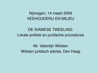 Nijmegen, 14 maart 2009 VEEHOUDERIJ EN MILIEU DE SIAMESE TWEELING:
