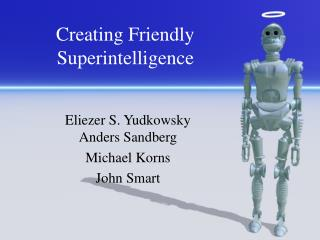 Creating Friendly Superintelligence