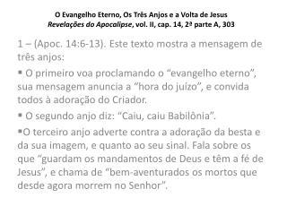 1 – (Apoc. 14:6-13). Este texto mostra a mensagem de três anjos: