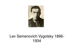 Lev Semenovich Vygotsky 1896-1934