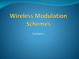 Wireless Modulation Schemes