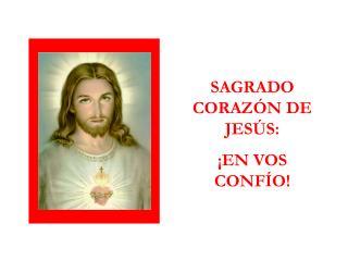 SAGRADO CORAZ�N DE JES�S:  �EN VOS CONF�O!
