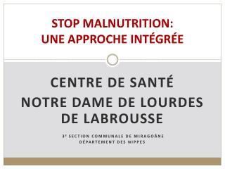STOP MALNUTRITION: UNE APPROCHE INTÉGRÉE