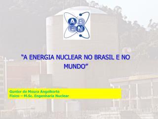 """""""A ENERGIA NUCLEAR NO BRASIL E NO MUNDO"""""""