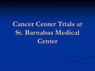 Cancer Center Trials at St. Barnabas Medical Center