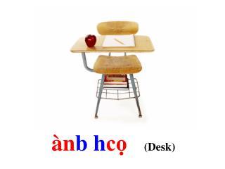 àn b h cọ (Desk)