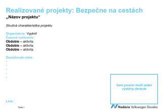 Stručná charakteristika projektu Organizácia: Vyplniť Časové rozhranie: Obdobie –  aktivita