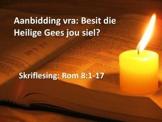 Aanbidding vra :  Besit  die  Heilige  Gees  jou siel ?