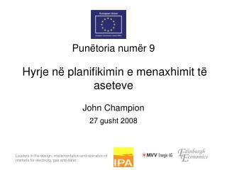 Punëtoria numër 9 Hyrje në planifikimin e menaxhimit të aseteve  John Champion