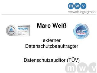 Marc Weiß externer Datenschutzbeauftragter Datenschutzauditor (TÜV)
