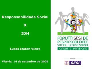 Responsabilidade Social X IDH Lucas Izoton Vieira Vitória, 14 de setembro de 2006