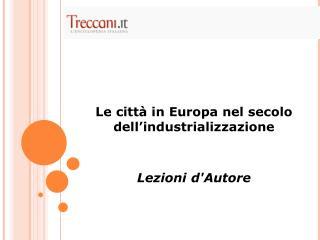 Le città in Europa nel secolo dell'industrializzazione  Lezioni d'Autore