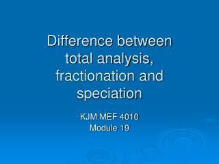 Difference between  total analysis,  fractionation and  speciation