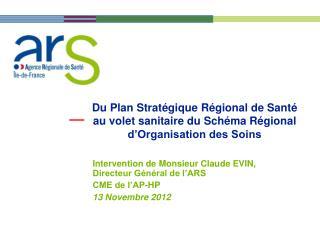 Intervention de Monsieur Claude EVIN, Directeur Général de l'ARS CME de l'AP-HP  13 Novembre 2012