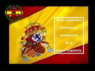 20 de septiembre Aniversario fundacional de la Legión Española.