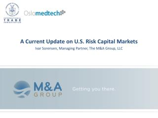 A Current Update on U.S. Risk Capital Markets  Ivar Sorensen, Managing Partner, The M&A Group, LLC
