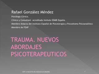 Rafael González Méndez Psicólogo Clínico. Clínico y Consultant  acreditado Insitute EDMR España.