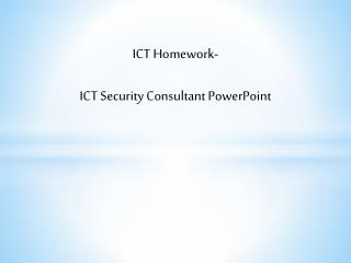 ICT Homework- ICT Security Consultant PowerPoint