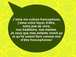 Parler français, c'est bien beau, mais je veux que mes enfants se sentent francophones