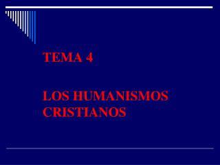 TEMA 4 LOS HUMANISMOS CRISTIANOS