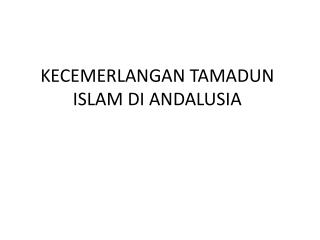 KECEMERLANGAN TAMADUN ISLAM DI ANDALUSIA