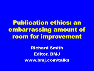 Publication ethics: an embarrassing amount of room for improvement