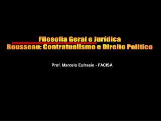 Filosofia Geral e Jurídica  Rousseau: Contratualismo e Direito Político