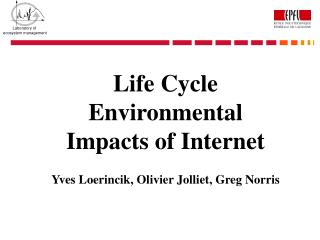 Life Cycle Environmental Impacts of Internet  Yves Loerincik, Olivier Jolliet, Greg Norris