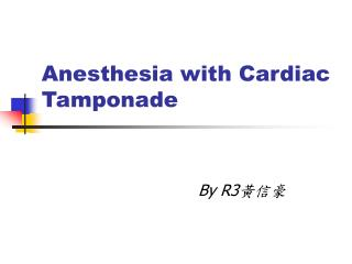 Anesthesia with Cardiac Tamponade