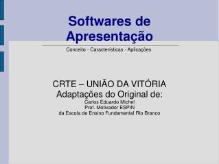 CRTE – UNIÃO DA VITÓRIA Adaptações do Original de: Carlos Eduardo Michel Prof. Motivador ESPIN