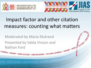 Impact factor and  other  citation  measures :  counting what matters