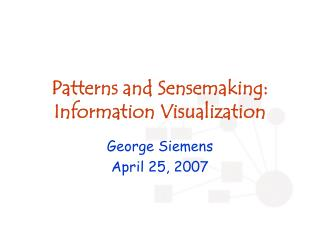Patterns and Sensemaking: Information Visualization