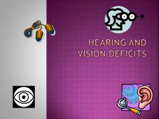 Hearing and Vision Deficits