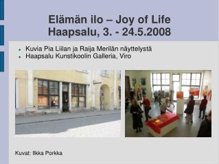 Elämän ilo – Joy of Life  Haapsalu, 3. - 24.5.2008