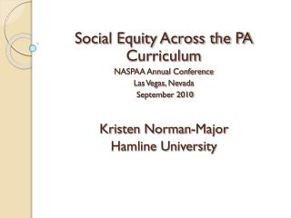 Social Equity Across the PA Curriculum NASPAA Annual Conference Las Vegas, Nevada  September 2010