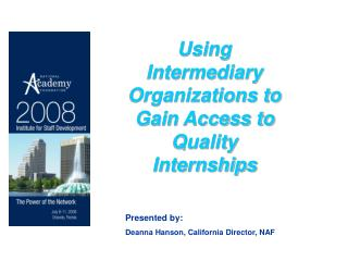 Using Intermediary Organizations to Gain Access to Quality Internships Presented by: