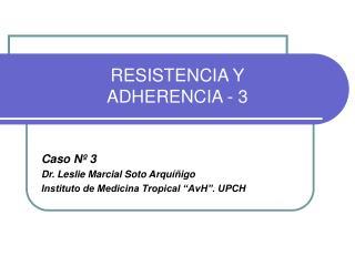 RESISTENCIA Y  ADHERENCIA - 3
