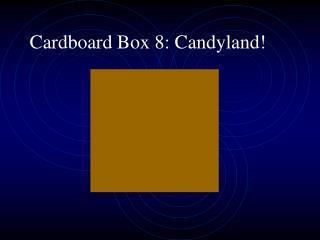 Cardboard Box 8: Candyland!