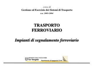 TRASPORTO  FERROVIARIO Impianti di segnalamento ferroviario